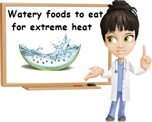 Watery foods for extreme heat