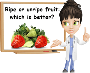 Ripe or unripe fruit which is better