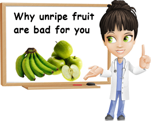 Why unripe fruit are bad for you