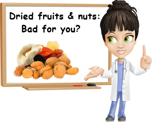 Are dried fruits and nuts bad for you