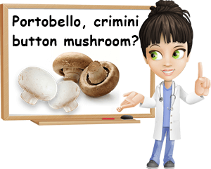 Portobello and crimini and button mushroom