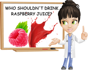 Who should not drink raspberry juice